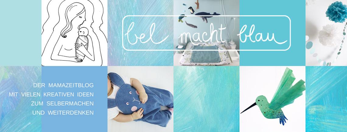 bel macht blau - Der Mamazeitblog mit vielen kreativen Ideen zum Selbermachen und Weiterdenken